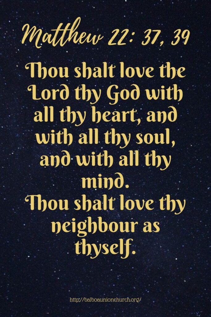 Thou shalt love thy neighbour, love the Lord with all your heart, soul, mind, patience, kindness, compassion
